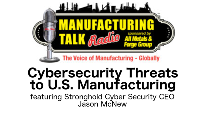CEO Of Stronghold Cyber Security Discusses Cyber Security Threats To U.S. Manufacturing On Manufacturing Talk Radio