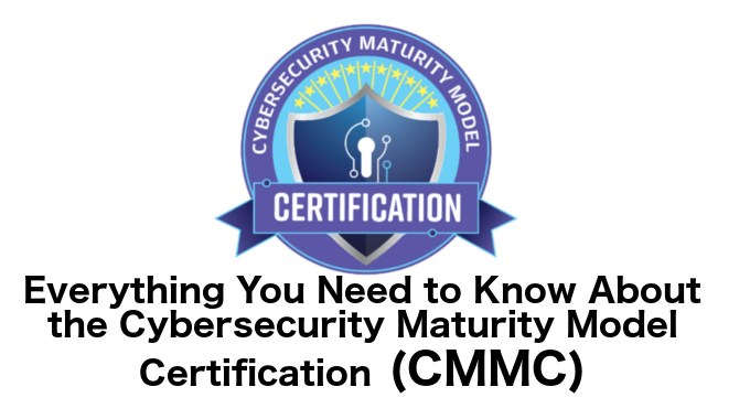 Cybersecurity Maturity Model Certification - CMMC